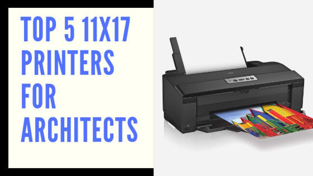 5 Best 11x17 Printers for Architects 2019