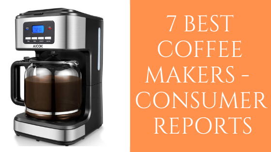 7 Best Coffee Makers of 2020 by Consumer Reports