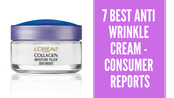 7 Best Anti Wrinkle Creams by Consumer Reports 2020