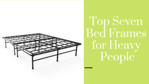 Top Seven Bed Frames for Heavy People