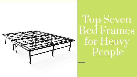 Top 7 Best Bed Frames For Heavy People In 2019