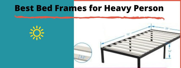 Top 7 Best Bed Frames for Heavy Person